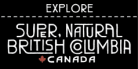 Explore Super, Natural British Columbia
